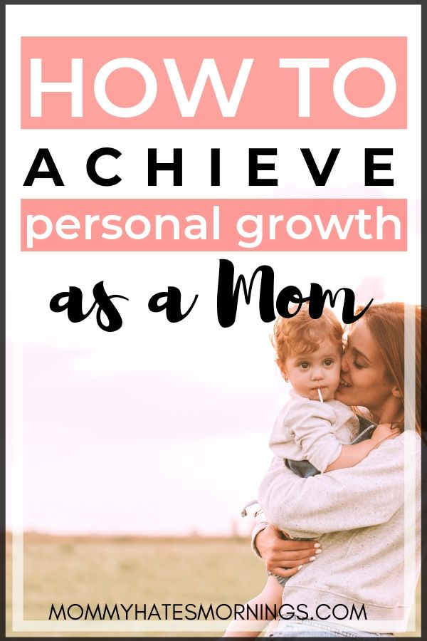 how to achieve personal growth as a mom mommy hates mornings blog