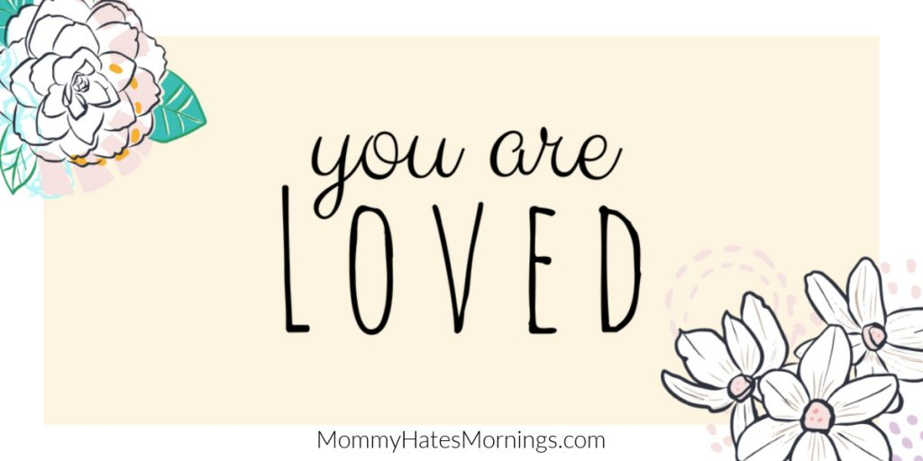 you are loved quote mommy hates mornings blog